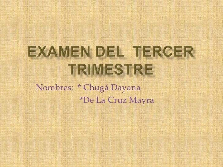 EXAMEN DEL  TERCER TRIMESTRE<br />Nombres:  * Chugá Dayana<br />     *De La Cruz Mayra<br />