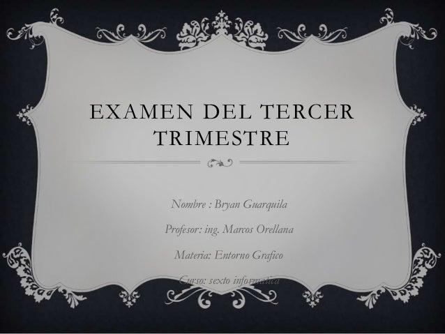 EXAMEN DEL TERCER    TRIMESTRE     Nombre : Bryan Guarquila    Profesor: ing. Marcos Orellana      Materia: Entorno Grafic...