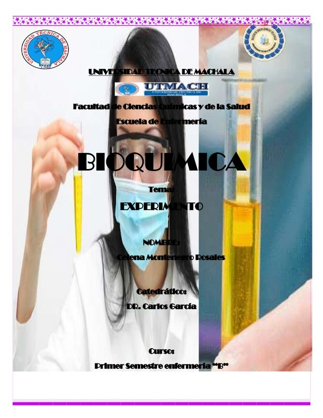 UNIVERSIDAD TECNICA DE MACHALA Facultad de Ciencias Químicas y de la Salud Escuela de Enfermería BIOQUIMICA Tema: EXPERIME...