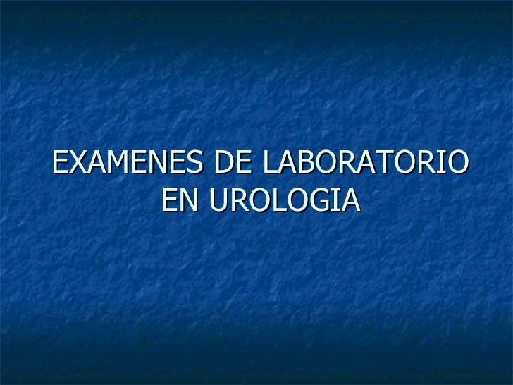 EXAMENES DE LABORATORIO EN UROLOGIA