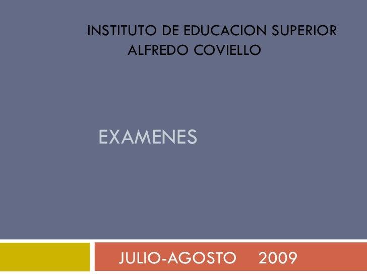 EXAMENES JULIO-AGOSTO  2009 INSTITUTO DE EDUCACION SUPERIOR ALFREDO COVIELLO