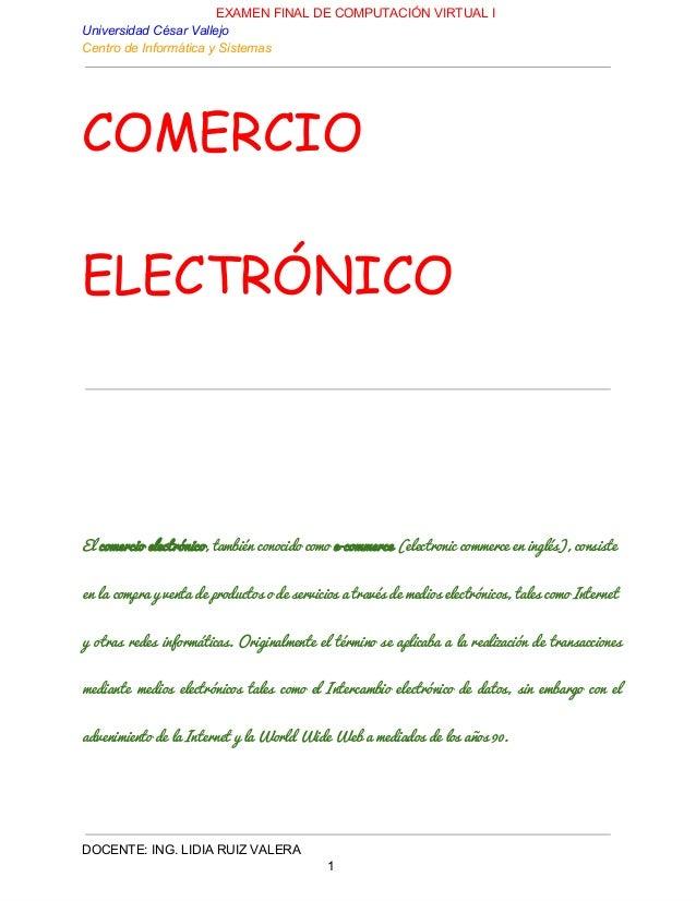 EXAMENFINALDECOMPUTACIÓNVIRTUALI UniversidadCésarVallejo CentrodeInformáticaySistemas COMERCIO ELECTRÓNICO El c...