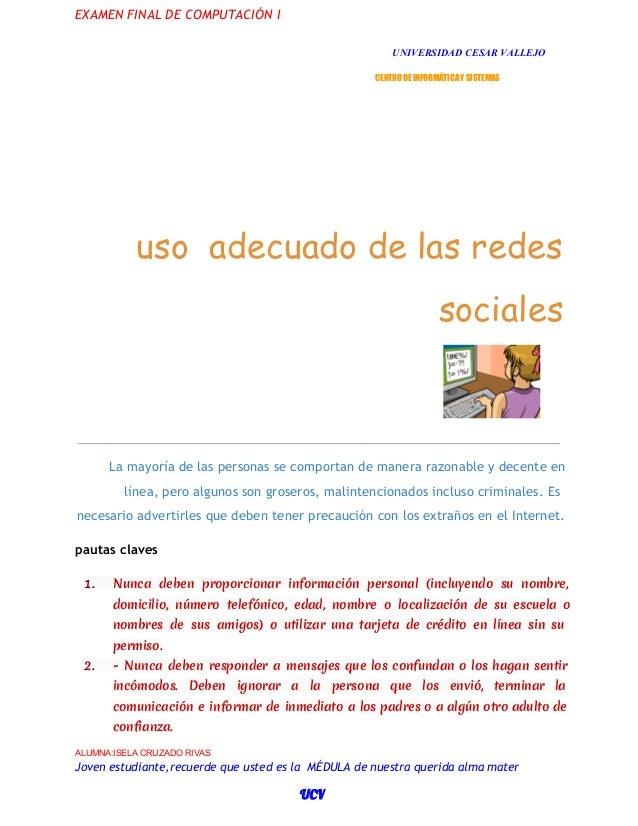 EXAMEN FINAL DE COMPUTACIÓN I UNIVERSIDADCESARVALLEJO CENTRO DE INFORMÁTICA Y SISTEMAS  uso adecuado de las redes social...