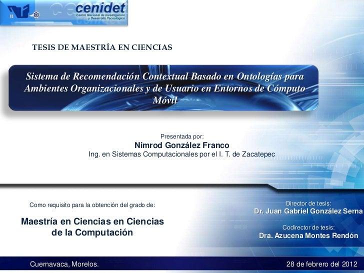 TESIS DE MAESTRÍA EN CIENCIASSistema de Recomendación Contextual Basado en Ontologías paraAmbientes Organizacionales y de ...