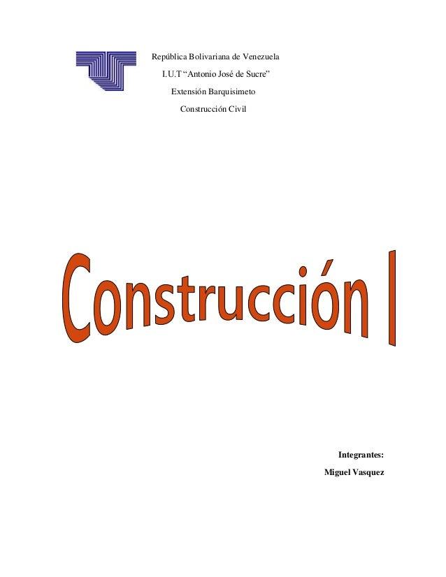 """República Bolivariana de Venezuela I.U.T """"Antonio José de Sucre"""" Extensión Barquisimeto Construcción Civil Integrantes: Mi..."""