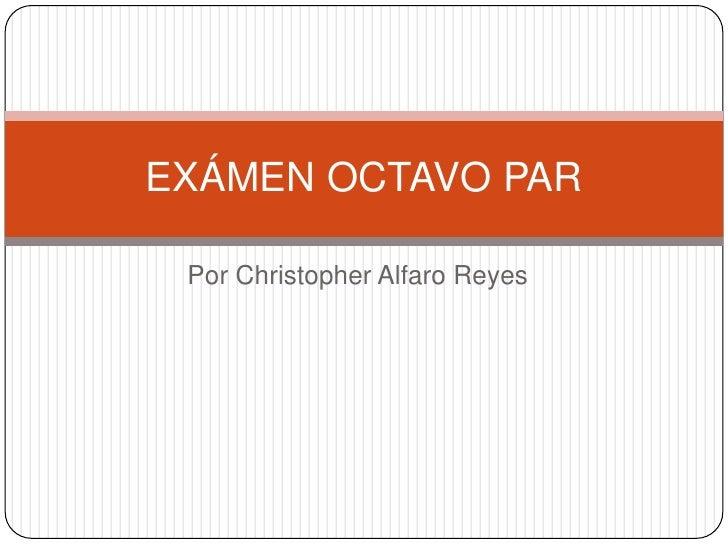 EXÁMEN OCTAVO PAR Por Christopher Alfaro Reyes