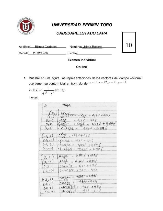UNIVERSIDAD FERMIN TORO CABUDARE.ESTADO LARA Apellidos Blanco Calderon Nombres Jaime Roberto Cédula 20.319.200 Fecha Exame...