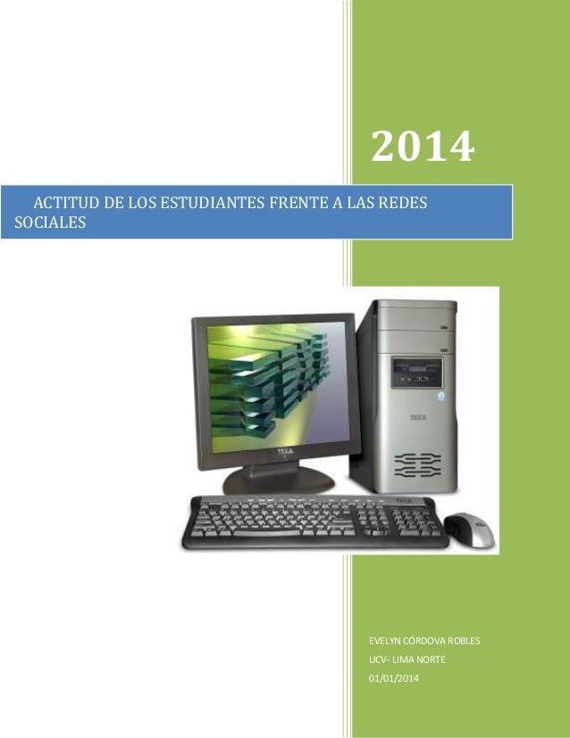 2014 ACTITUD DE LOS ESTUDIANTES FRENTE A LAS REDES SOCIALES  EVELYN CÓRDOVA ROBLES UCV- LIMA NORTE 01/01/2014