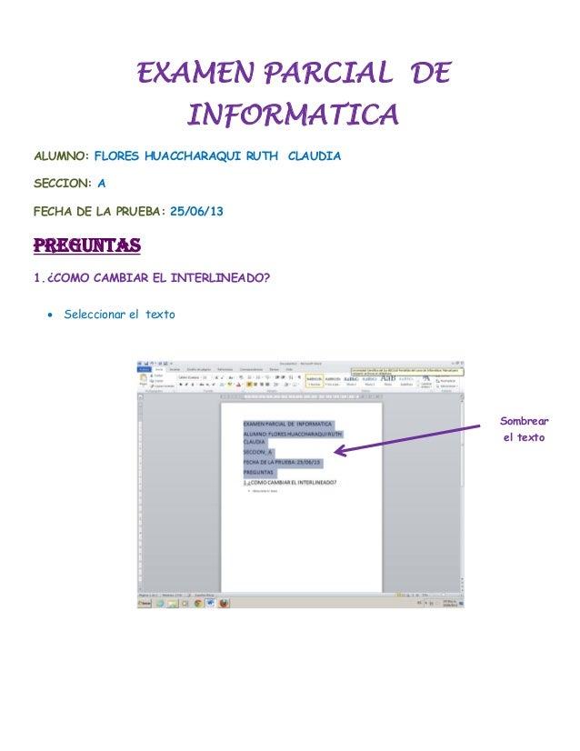 EXAMEN PARCIAL DEINFORMATICAFLORES HUACCHARAQUI RUTH CLAUDIAALUMNO:ASECCION:25/06/13FECHA DE LA PRUEBA:PREGUNTAS1.¿COMO CA...