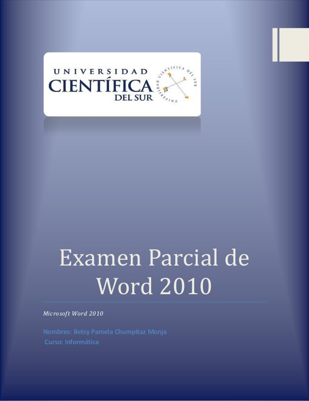 Examen Parcial deWord 2010Microsoft Word 2010Nombres: Betsy Pamela Chumpitaz MonjaCurso: Informática