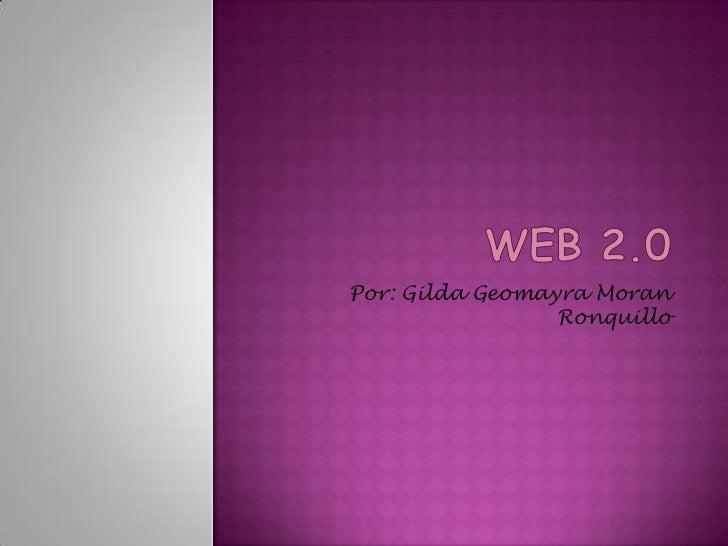 Web 2.0<br />Por: Gilda Geomayra Moran Ronquillo<br />