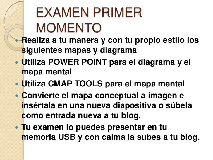 EXAMEN PRIMER       MOMENTO   Realiza a tu manera y con tu propio estilo los    siguientes mapas y diagrama   Utiliza PO...