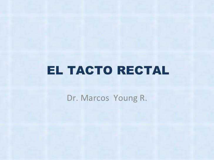 Dr. Marcos  Young R. EL TACTO RECTAL