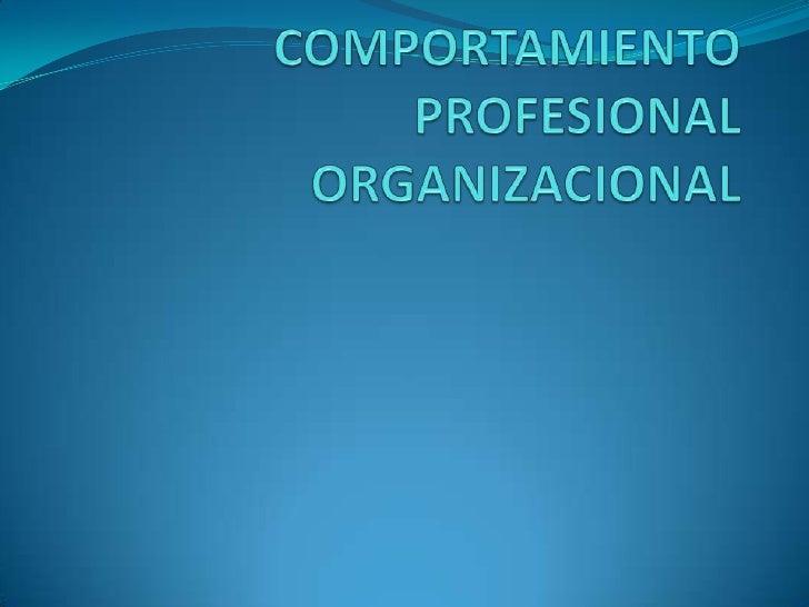 COMPORTAMIENTO  PROFESIONAL ORGANIZACIONAL<br />