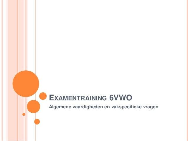 EXAMENTRAINING 6VWO Algemene vaardigheden en vakspecifieke vragen