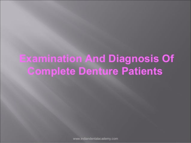 Examination And Diagnosis Of Complete Denture Patients  www.indiandentalacademy.com
