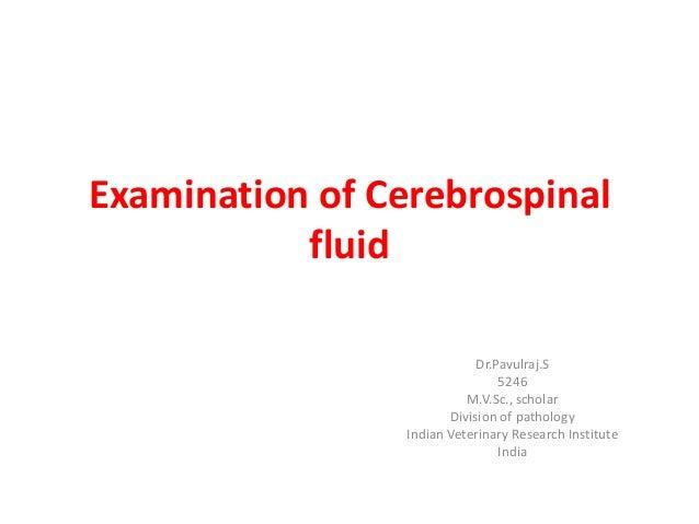 Examination of CerebrospinalfluidDr.Pavulraj.S5246M.V.Sc., scholarDivision of pathologyIndian Veterinary Research Institut...
