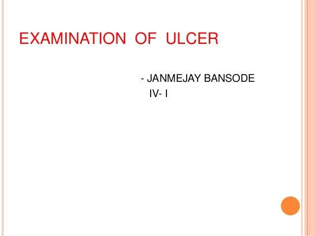 EXAMINATION OF ULCER - JANMEJAY BANSODE IV- I