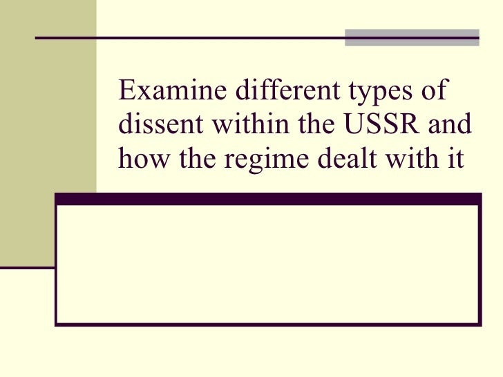 Examine different types of dissent within the USSR and how the regime dealt with it