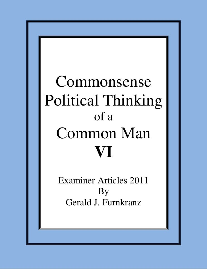 CommonsensePolitical Thinking          of a Common Man     VI  Examiner Articles 2011           By   Gerald J. Furnkranz