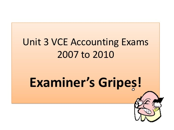 Unit 3 VCE Accounting Exams2007 to 2010Examiner's Gripes!<br />
