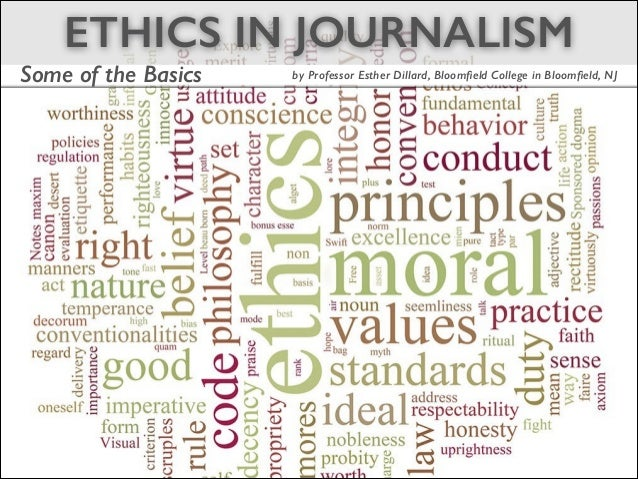ETHICS IN JOURNALISM Some of the Basics by Professor Esther Dillard, Bloomfield College in Bloomfield, NJ