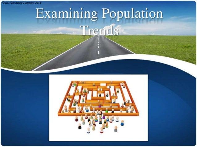 Oscar Gonzales Copyright 2013                        Examining Population                              Trends