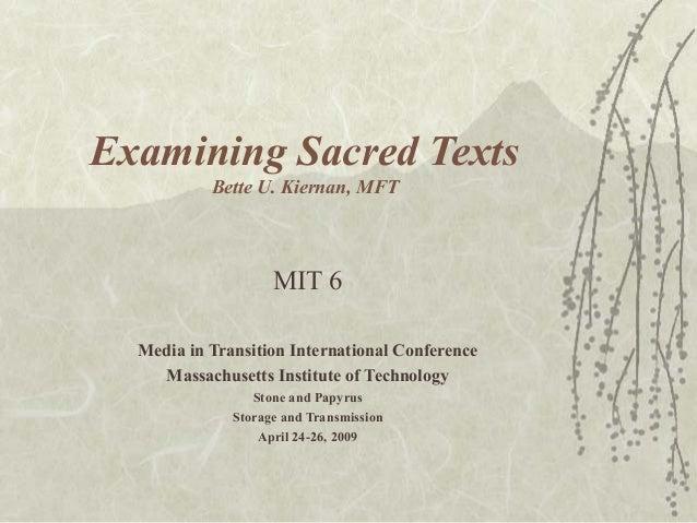 Examining Sacred Texts Bette U. Kiernan, MFT MIT 6 Media in Transition International Conference Massachusetts Institute of...