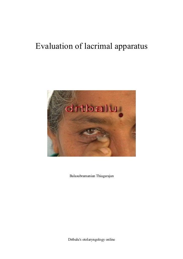 Evaluation of lacrimal apparatus         Balasubramanian Thiagarajan         Drtbalus otolaryngology online