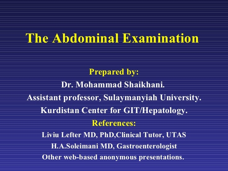 The Abdominal Examination Prepared by: Dr. Mohammad Shaikhani.  Assistant professor, Sulaymanyiah University. Kurdistan Ce...