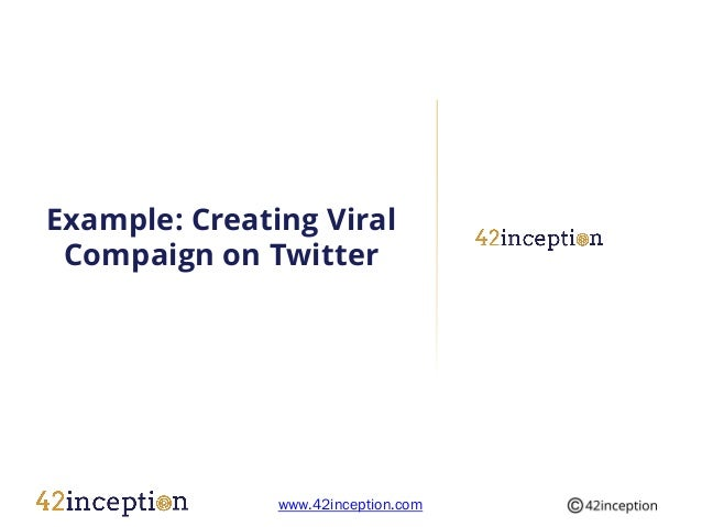 Example: Creating Viral Compaign on Twitter               www.42inception.com