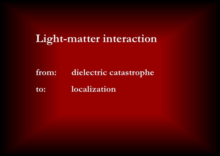 Title slide     Light-matter interaction     from:    dielectric catastrophe     to:      localization