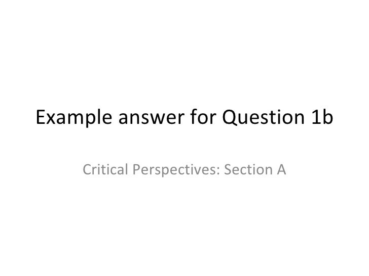 Example answer for Question 1b    Critical Perspectives: Section A