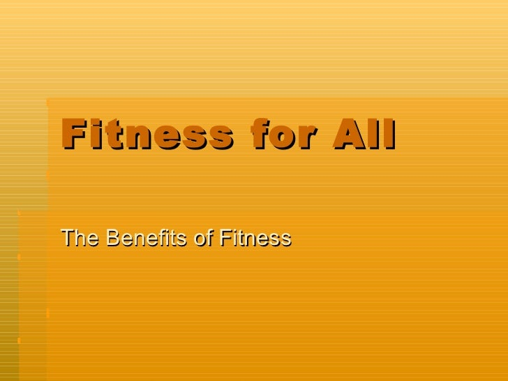 Fitness for AllThe Benefits of Fitness