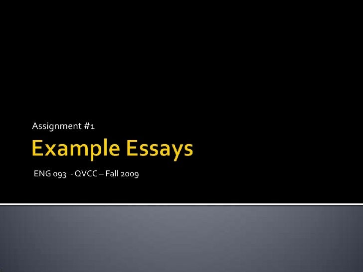 Example Essays<br />Assignment #1<br />ENG 093  - QVCC – Fall 2009<br />