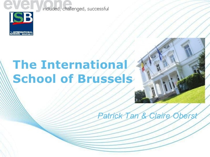 The International School of Brussels Patrick Tan & Claire Oberst