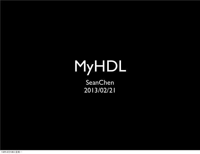 MyHDL                SeanChen               2013/02/2113年2月18日星期⼀一