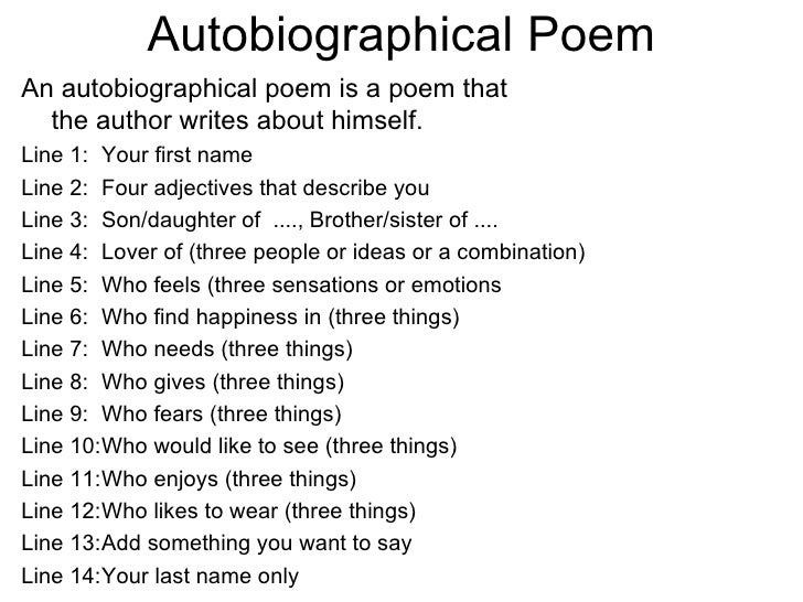 Autobiographical Poem <ul><li>An autobiographical poem is a poem that  the author writes about himself.  </li></ul><ul><li...