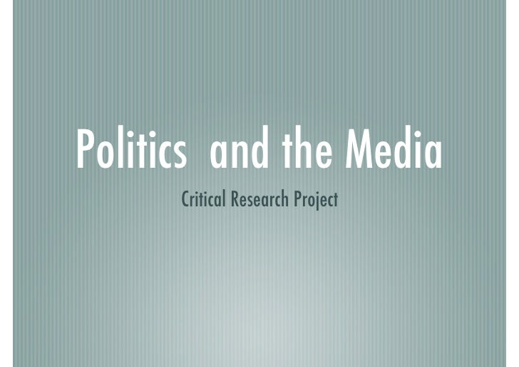 Politics and the Media!       Critical Research Project!