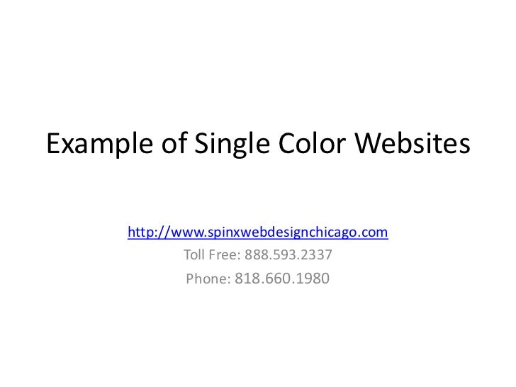 Example of Single Color Websites      http://www.spinxwebdesignchicago.com              Toll Free: 888.593.2337           ...