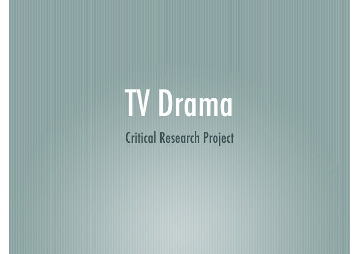 TV Drama! Critical Research Project!