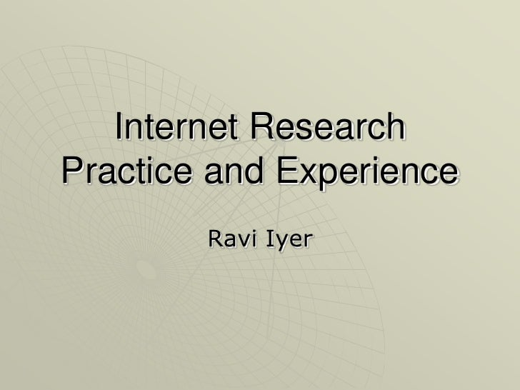 Internet Research Practice and Experience         Ravi Iyer