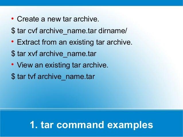     Create a new tar archive.$ tar cvf archive_name.tar dirname/    Extract from an existing tar archive.$ tar xvf archi...