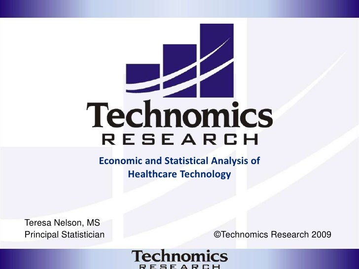 Economic and Statistical Analysis of Healthcare Technology<br />Teresa Nelson, MS<br />Principal Statistician             ...