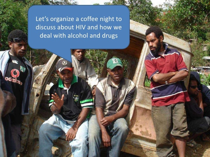 Let'sorganize a coffee night to discuss about HIV and how we deal withalcohol and drugs<br />