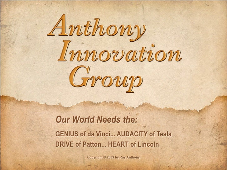 Our World Needs the: GENIUS of da Vinci... AUDACITY of Tesla DRIVE of Patton... HEART of Lincoln           Copyright © 200...