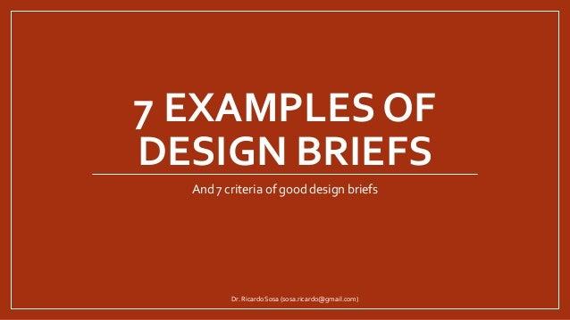 7 EXAMPLES OF DESIGN BRIEFS And 7 criteria of good design briefs Dr. Ricardo Sosa (sosa.ricardo@gmail.com)