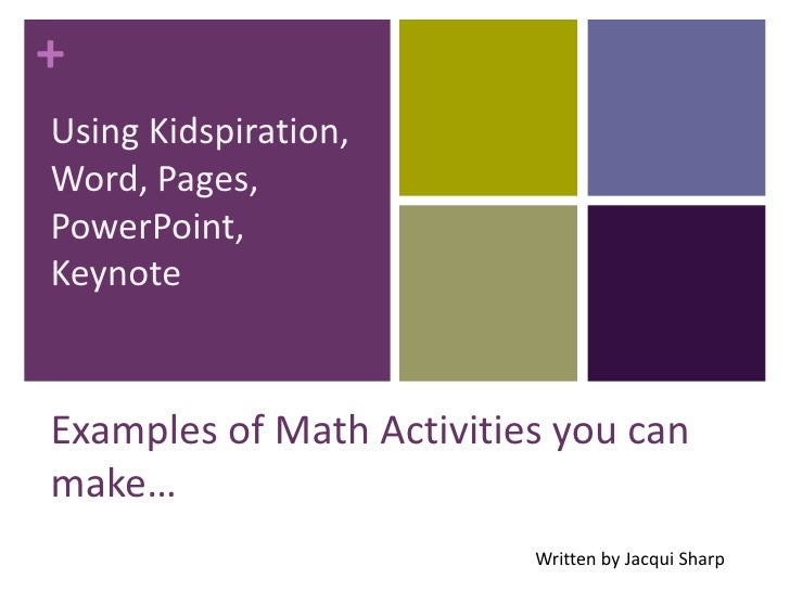 Using Kidspiration, Word, Pages, PowerPoint, Keynote<br />Examples of Math Activities you can make…<br />Written by Jacqui...