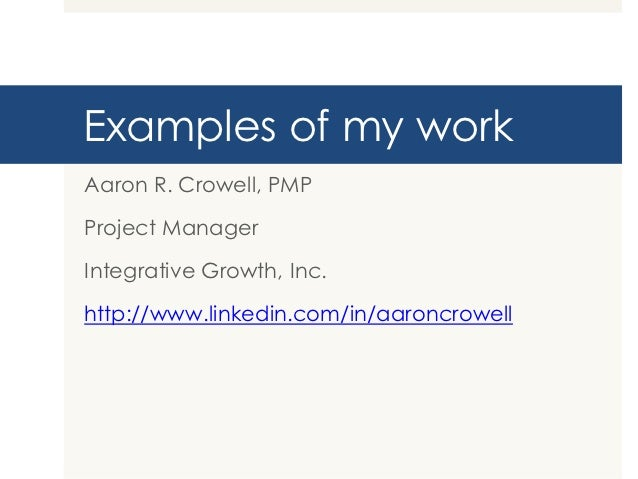 Examples of my workAaron R. Crowell, PMPProject ManagerIntegrative Growth, Inc.http://www.linkedin.com/in/aaroncrowell