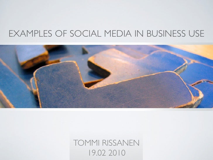EXAMPLES OF SOCIAL MEDIA IN BUSINESS USE                  TOMMI RISSANEN                19.02 2010